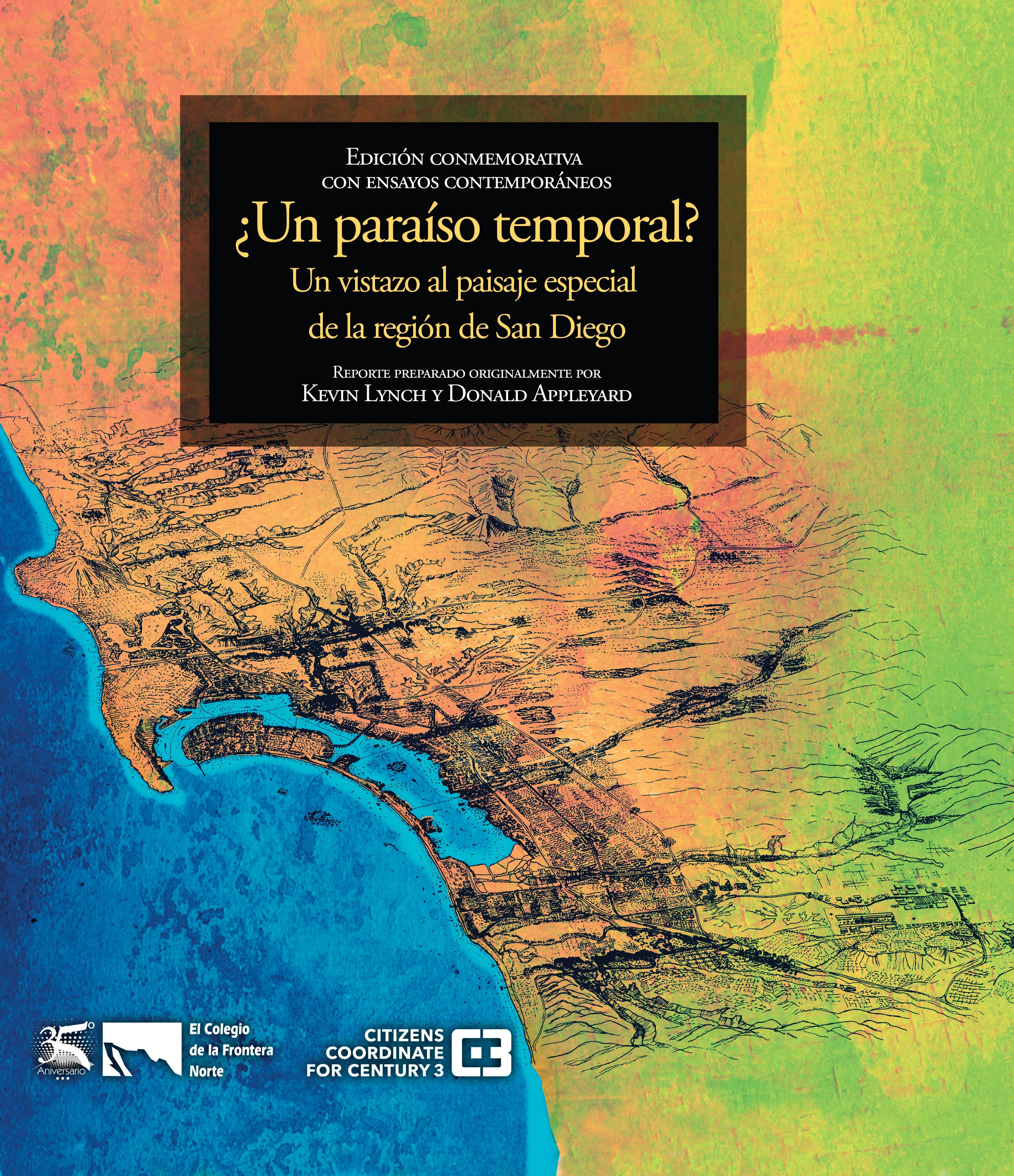 ¿Un paraíso temporal? Un vistazo al paisaje especial de la región de San Diego. Edición conmemorativa con ensayos contemporáneos
