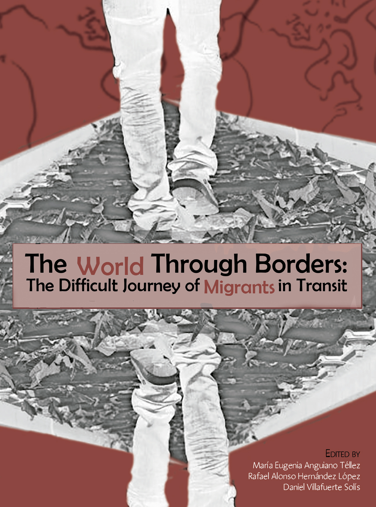 Portada de The World Through Borders: The Difficult Journey of Migrants in Transit.