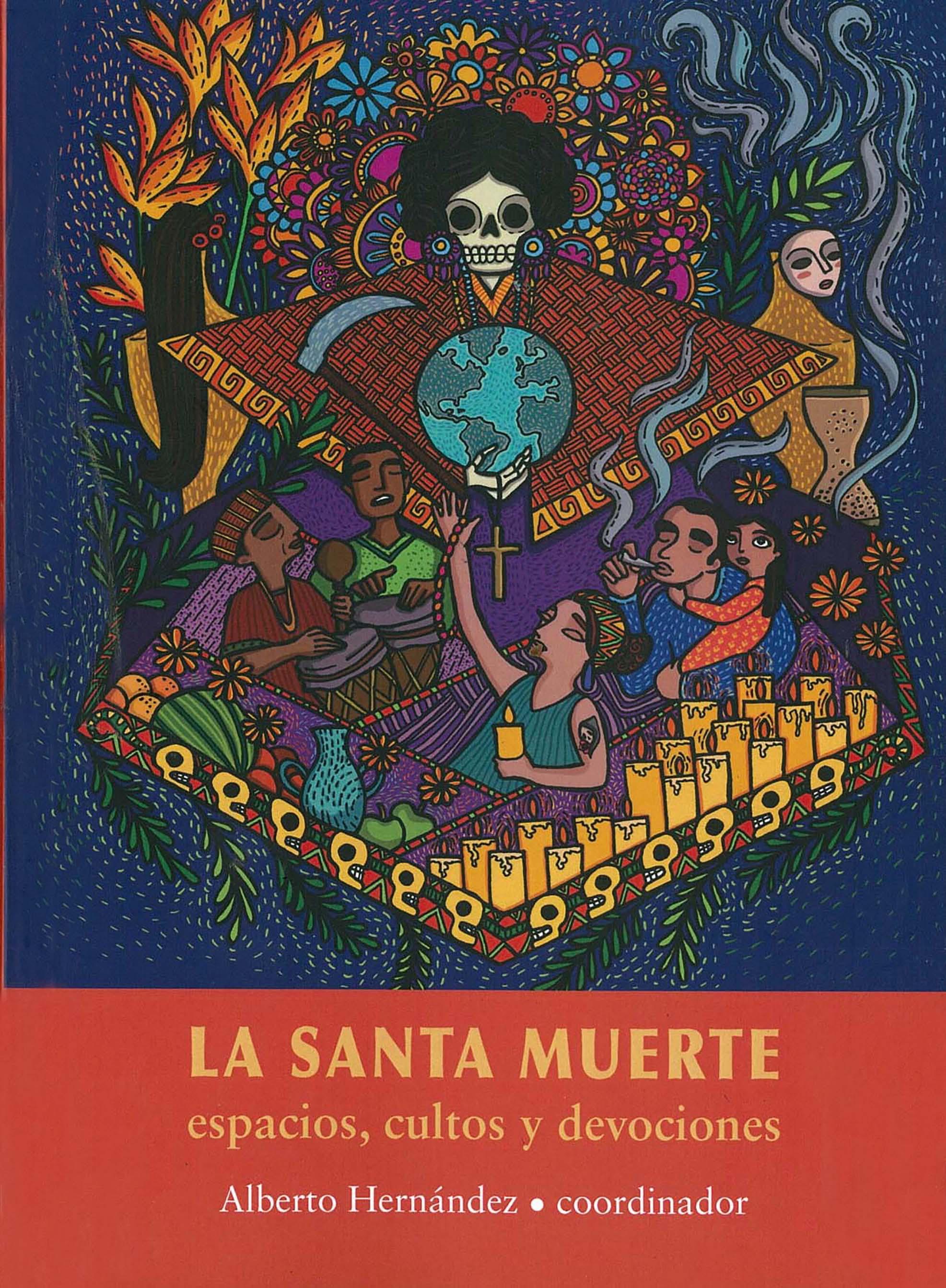 Portada de La Santa Muerte: espacios, cultos y devociones (1a. reimpresión)