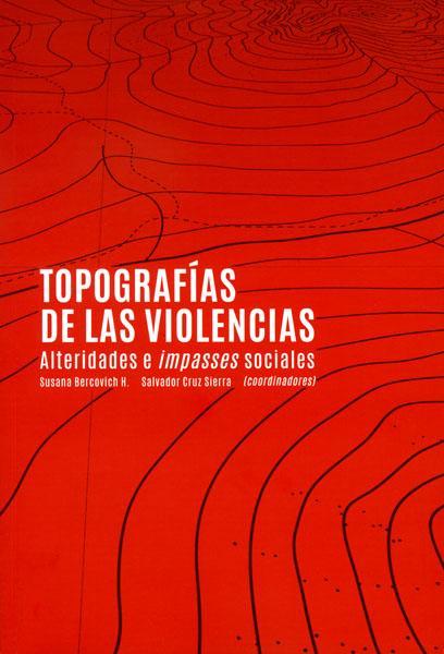 Portada de Topografías de las violencias. Alteridades e impasses sociales. (1a. reimpresión)