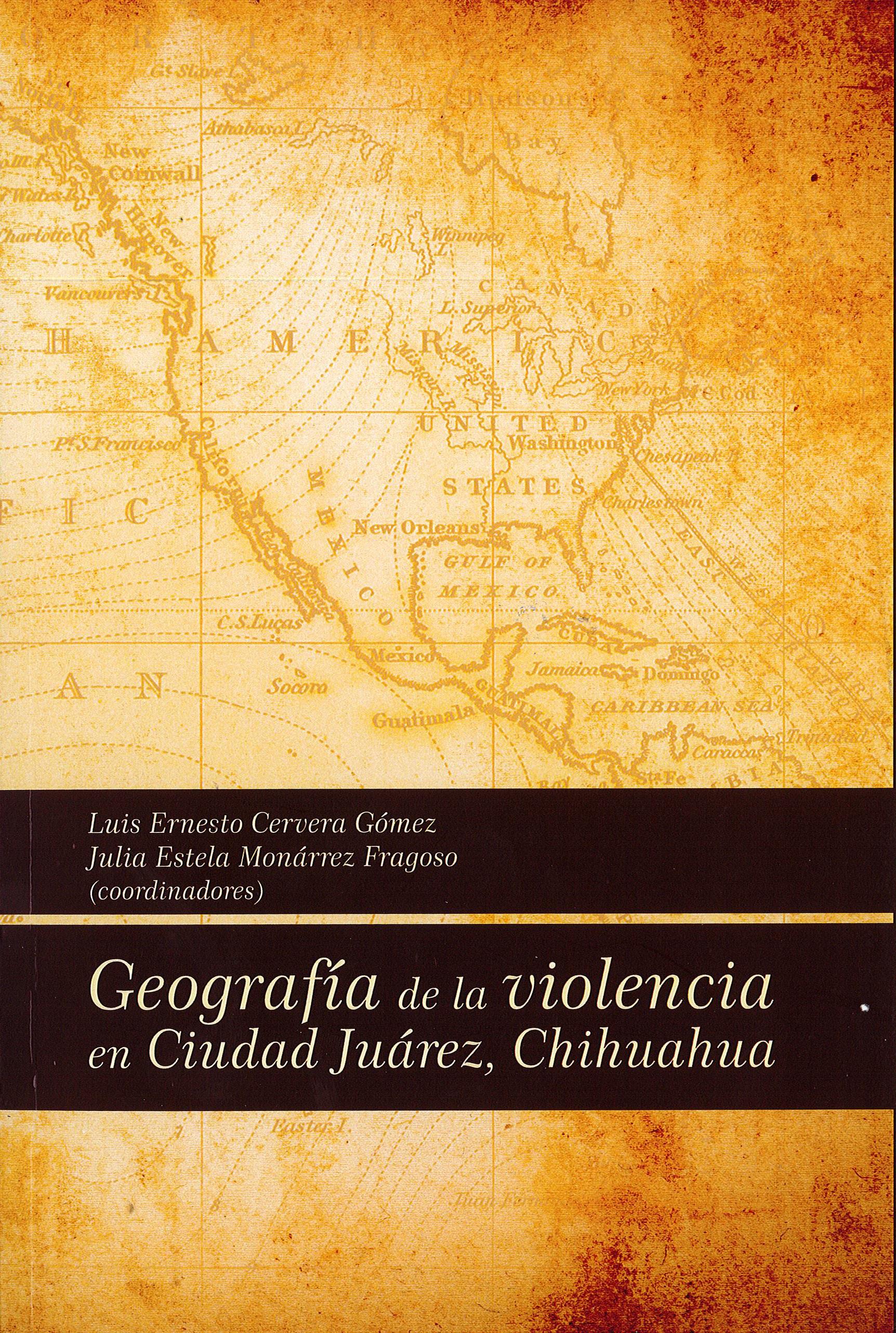 Portada de Geografía de la violencia en Ciudad Juárez, Chihuahua.  (1a. reimpresión)