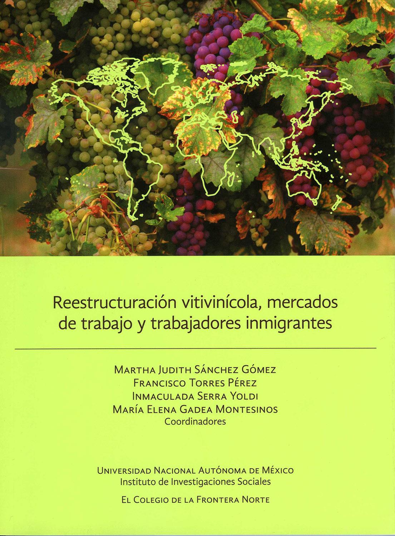 Portada de Reestructuración vitivinícola, mercados de trabajo y trabajadores inmigrantes