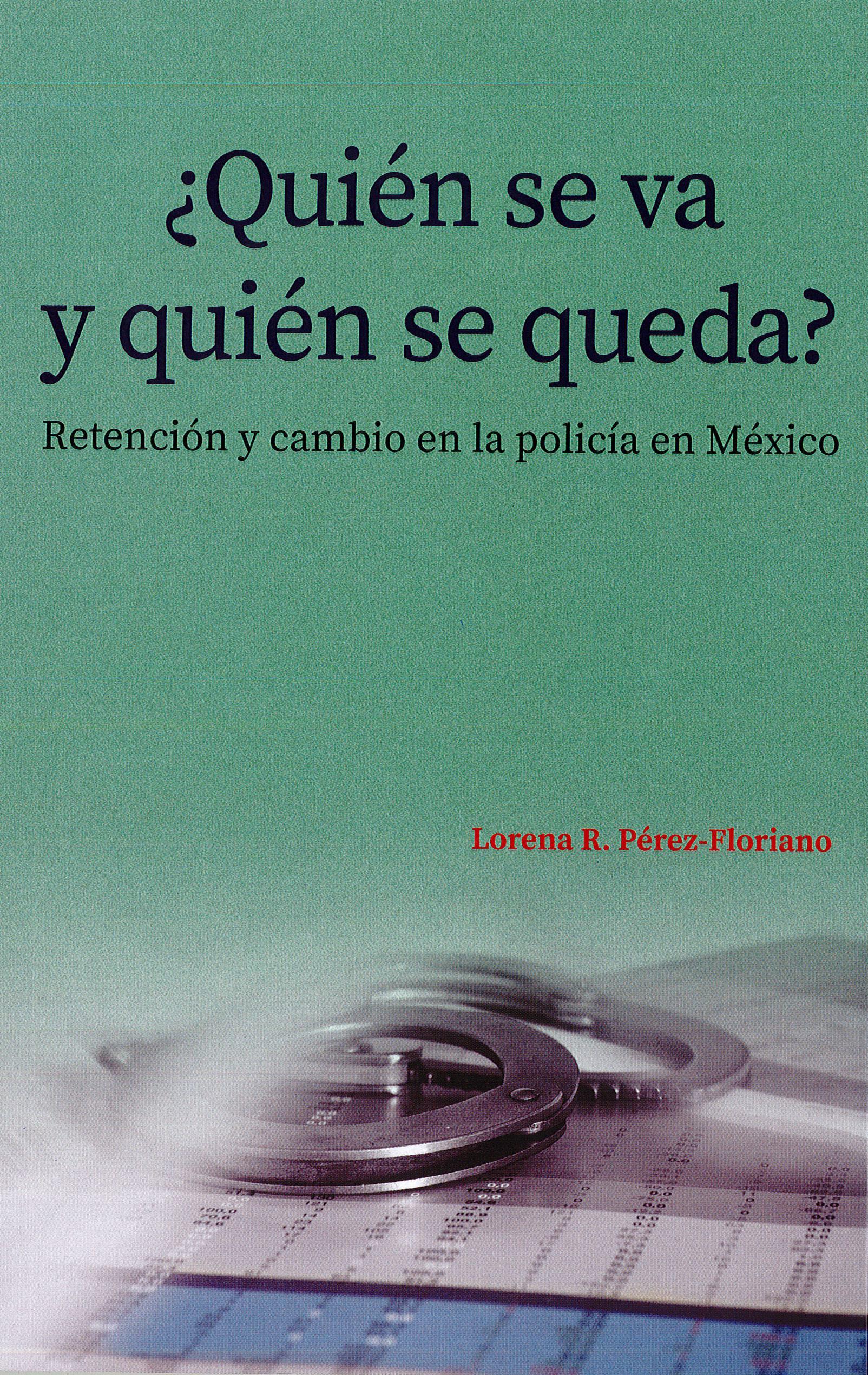 Portada de ¿Quién se va y quién se queda? Retención y cambio en la policía en México