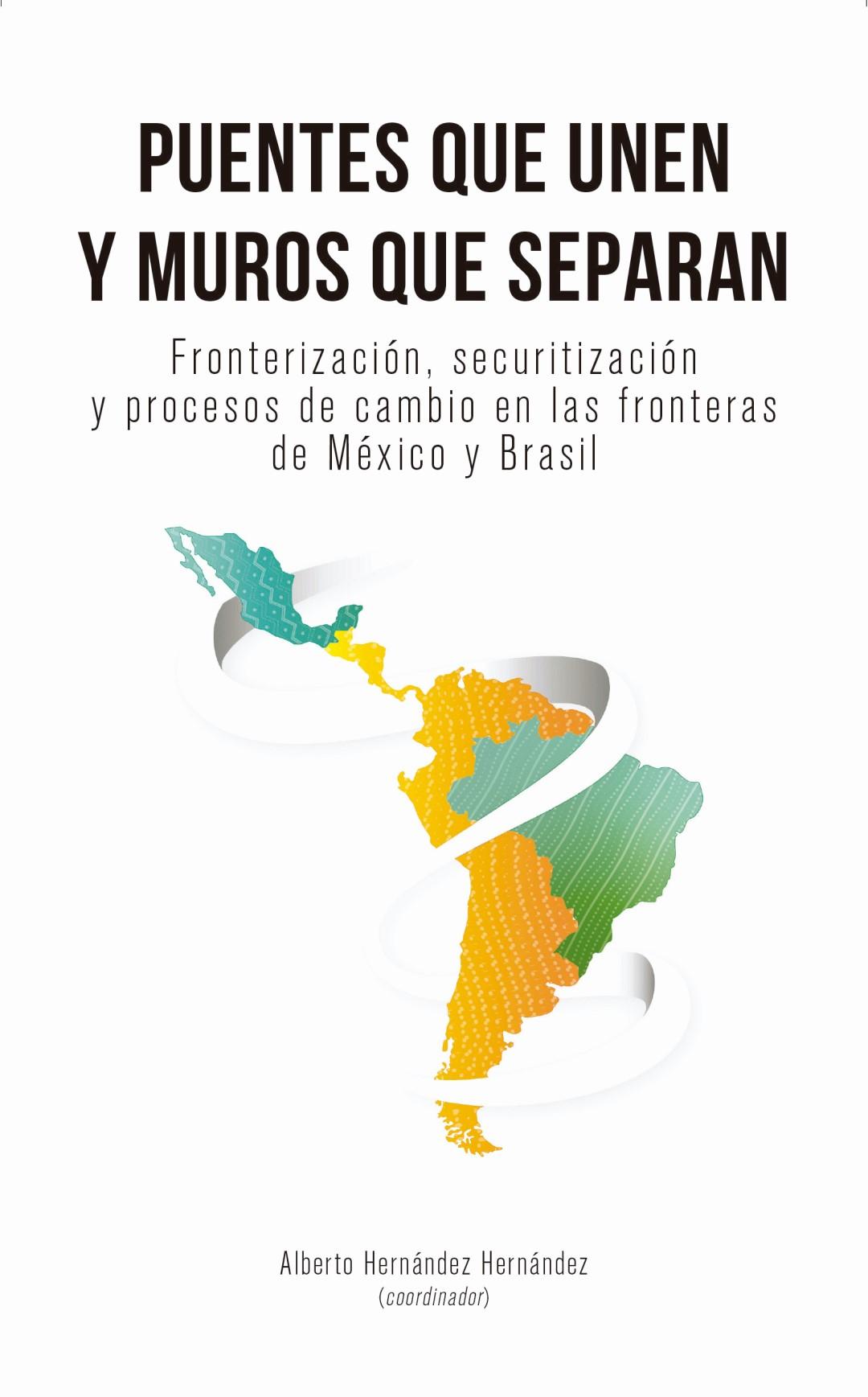 Portada de Puentes que unen y muros que separan. Fronterización, securitización y procesos de cambio en las fronteras de México y Brasil