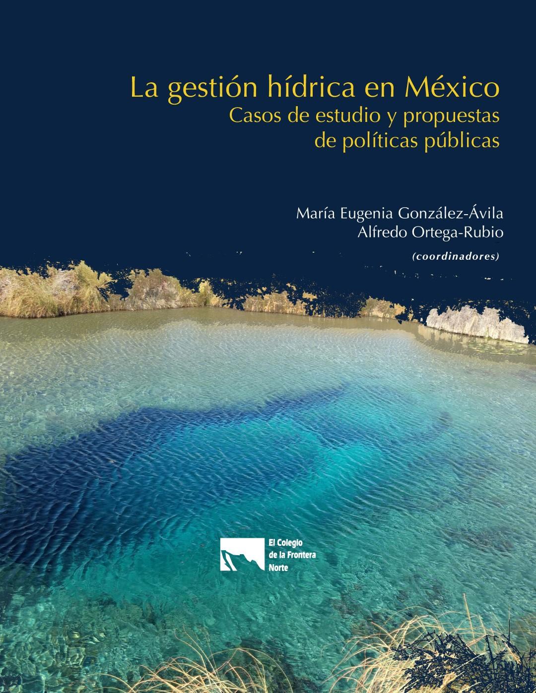 La gestión hídrica en México: Casos de estudio y propuestas de políticas públicas