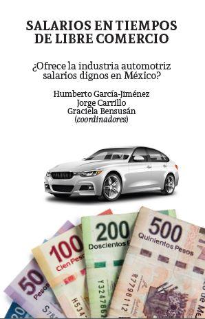 Portada de Salarios en tiempo de libre comercio: ¿Ofrece la industria automotriz salarios dignos en México?