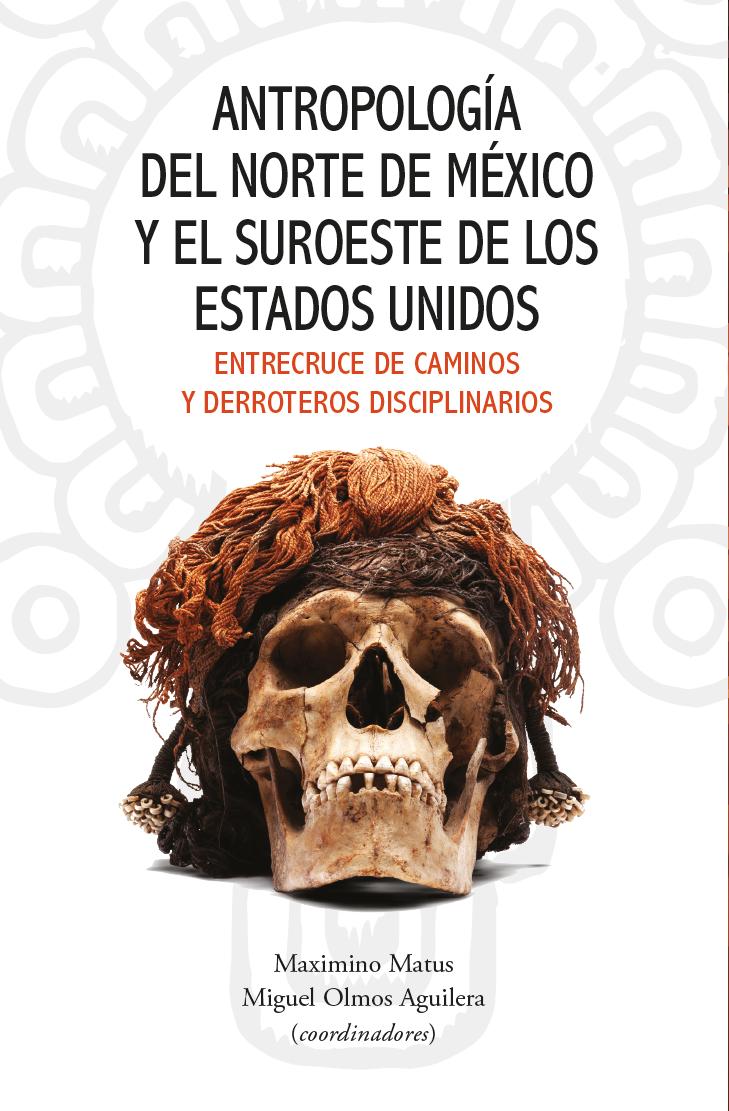 Portada de Antropología del norte de México y el suroeste de los Estados Unidos. Entrecruce de caminos y derroteros disciplinarios