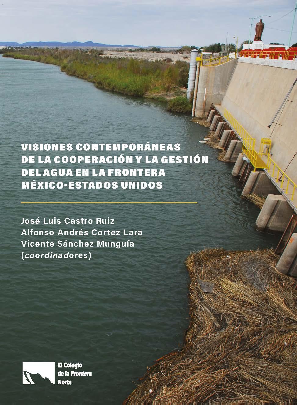 Portada de Visiones contemporáneas de la cooperación y la gestión del agua en la frontera México-Estados Unidos