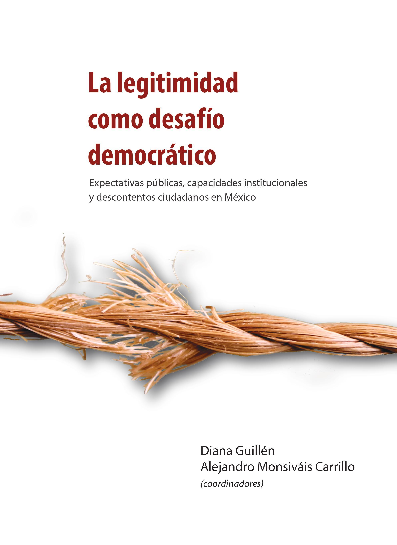 Portada de La legitimidad como desafío democrático. Expectativas públicas institucionales y descontentos ciudadanos en México