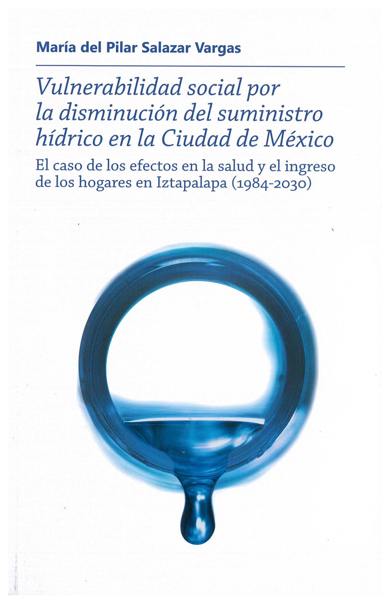 Portada de Vulnerabilidad social por la disminución del suministro hídrico en la Ciudad de México: El caso de los efectos en la salud y el ingreso de los hogares en Iztapalapa (1984-2030)