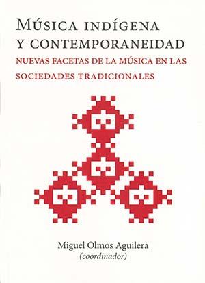 Portada de Música indígena y contemporaneidad: Nuevas facetas de la música en las sociedades tradicionales. 1era Reimpresión (1a. reimpresión)