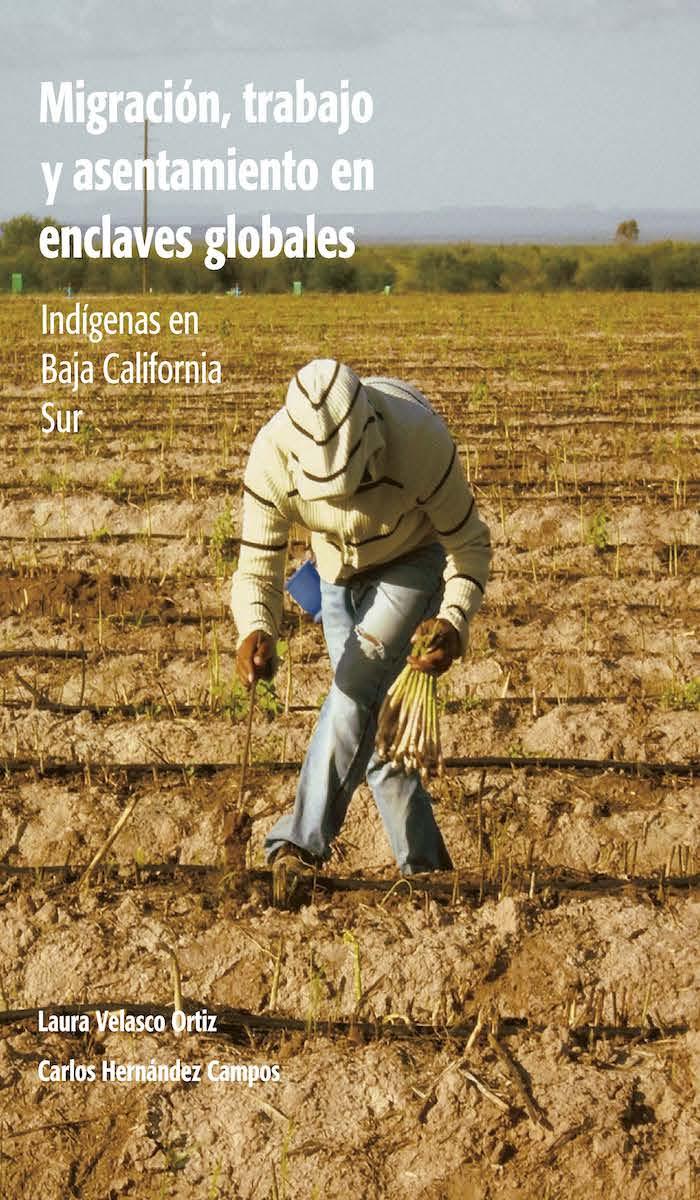 Portada de Migración, trabajo y asentamiento en enclaves globales. Indígenas en Baja California Sur.