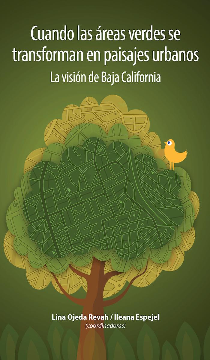 Portada de Cuando las áreas verdes se transforman en paisajes urbanos. La visión de Baja California.  (1a. reimpresión)