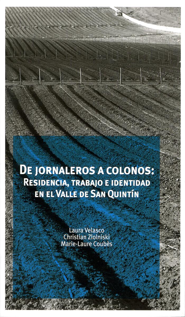 Portada de De jornaleros a colonos: Residencia, trabajo e identidad en el Valle de San Quintín.  (1a. reimpresión)