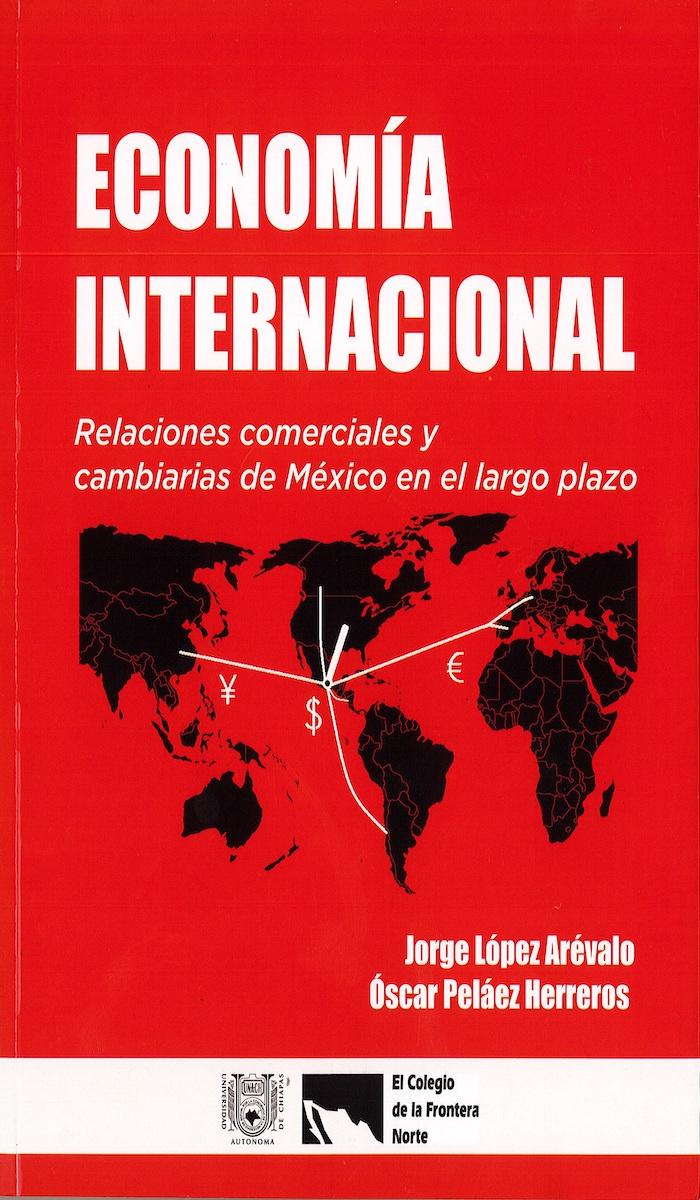 Portada de Economía internacional. Relaciones comerciales y cambiarias de México en el largo plazo