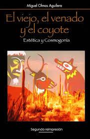 Portada de El viejo, el venado y el coyote. Estética y cosmogonía: Hacia una arquetipología de los mitos de creación y del origen de las artes en el noroeste de México (2a. reimpresión)