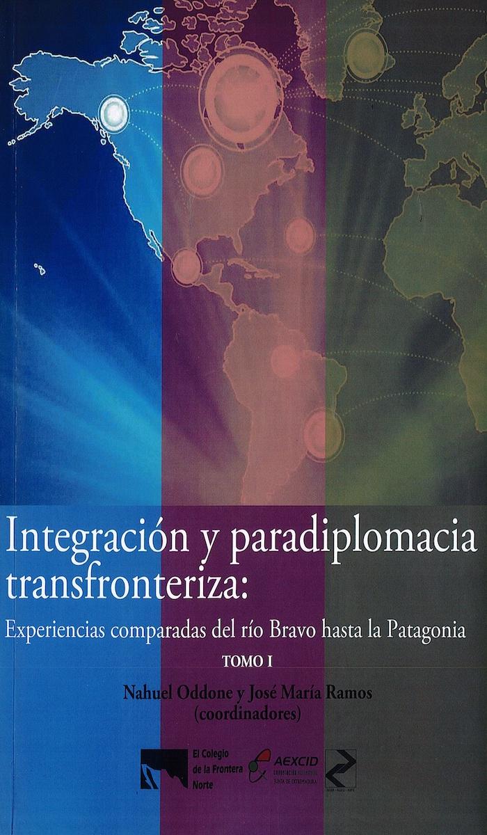 Portada de Integración y paradiplomacia transfronteriza: Experiencias comparadas del río Bravo hasta la Patagonia. TOMO I