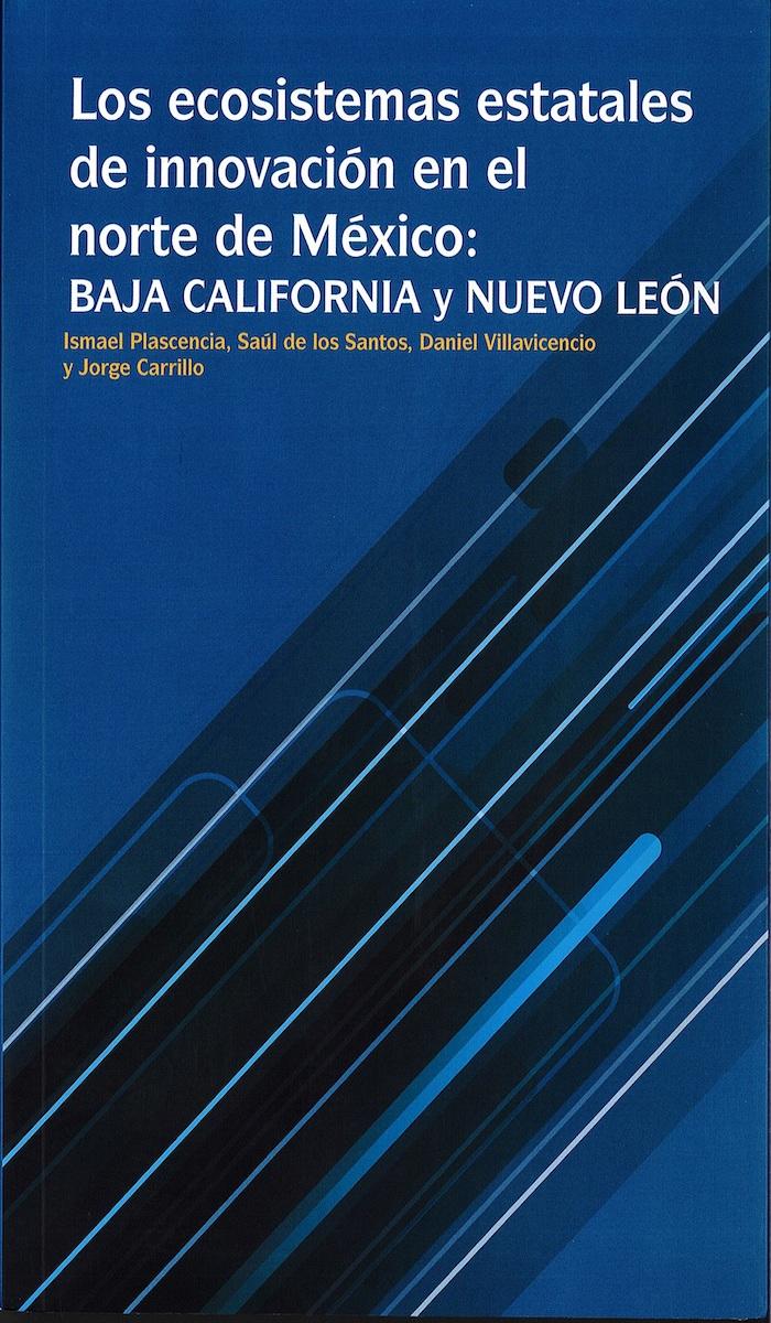 Portada de Los ecosistemas estatales de innovación en el norte de México: Baja California y Nuevo León