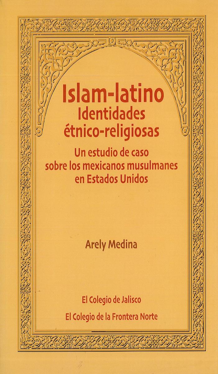 Portada de Islam-latino. Identidades étnico-religiosas: Un estudio de caso sobre los mexicanos musulmanes en Estados Unidos