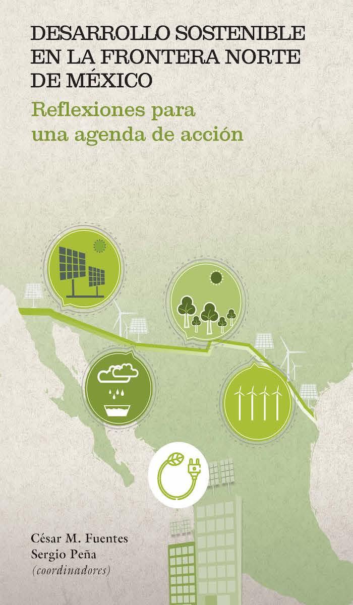 Portada de Desarrollo sostenible en la frontera norte de México: Reflexiones para una agenda de acción