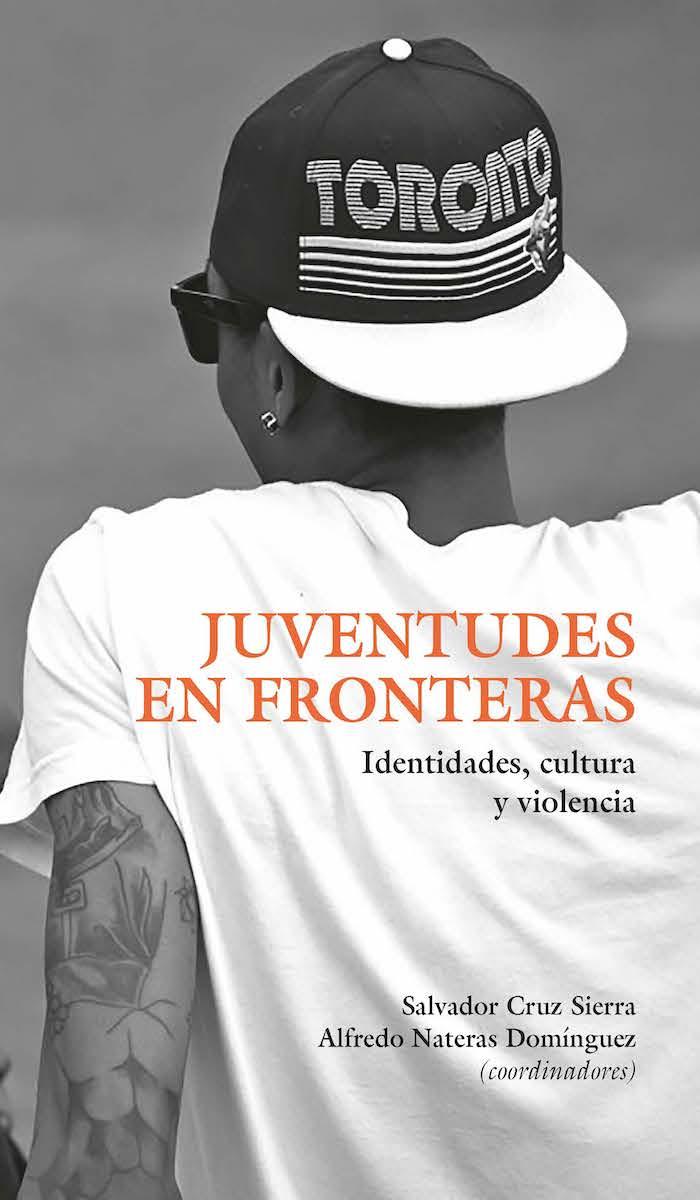 Portada de Juventudes en fronteras. Identidades, cultura y violencia