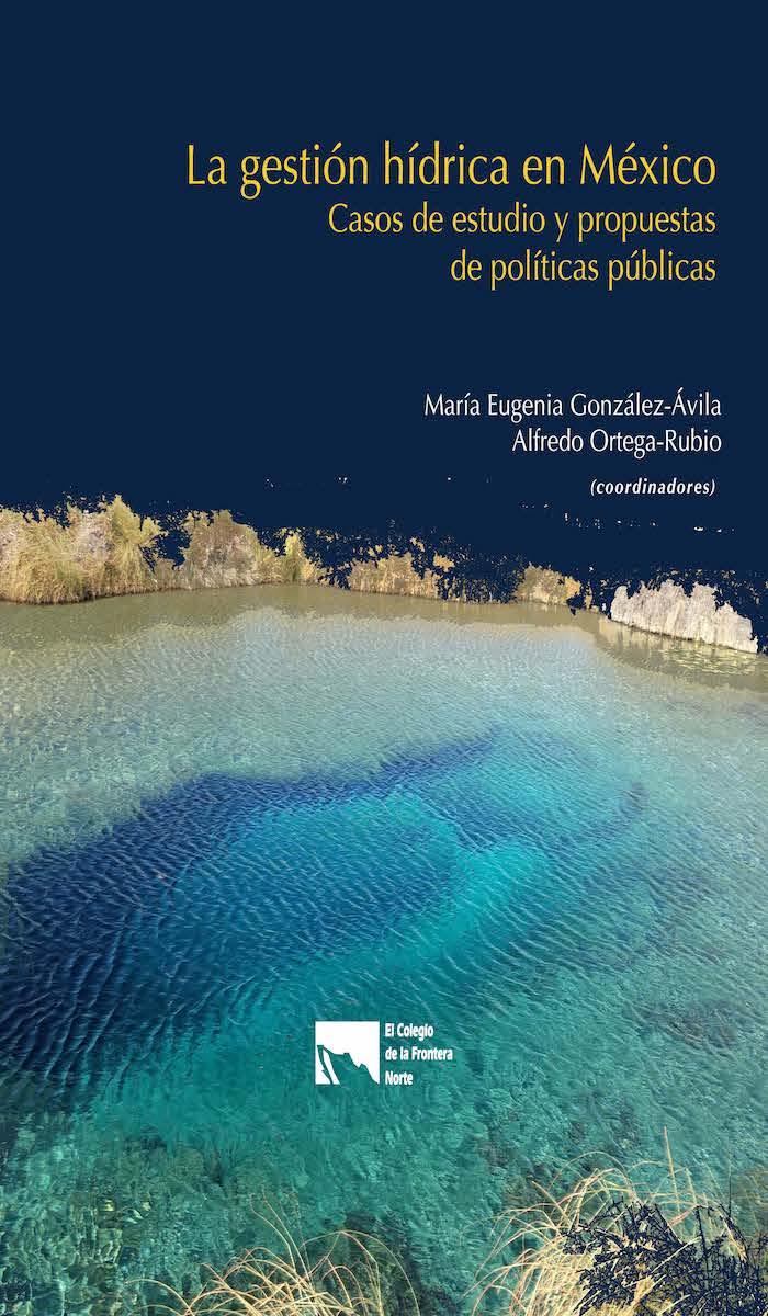 Portada de La gestión hídrica en México: Casos de estudio y propuestas de políticas públicas