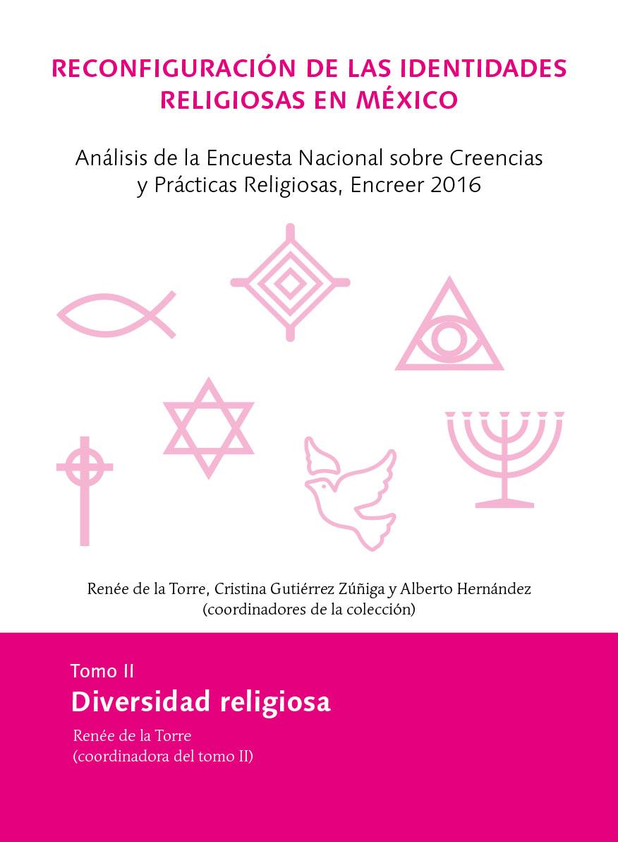 Portada de Reconfiguraciones de las identidades religiosas en México. Análisis de la Encuesta Nacional sobre Creencias y Prácticas Religiosas, Encreer 2016.  Diversidad religiosa Tomo II
