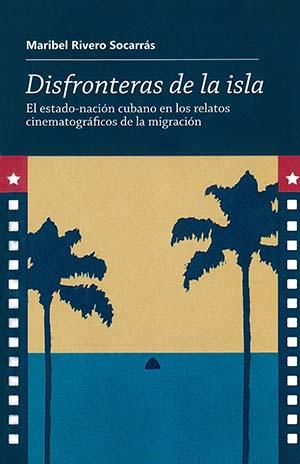 Portada de Disfronteras de la isla. El Estado-nación cubano en los relatos cinematográficos de la migración