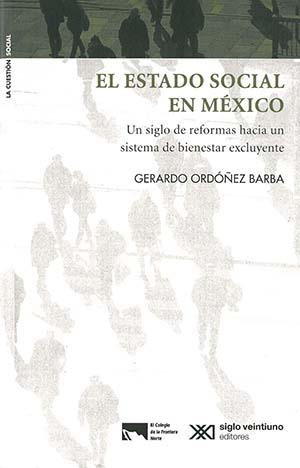 Portada de El estado social en México: Un siglo de reformas hacia un sistema de bienestar excluyente