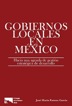 Portada de Gobiernos locales en México: Hacia una agenda de gestión estratégica de desarrollo