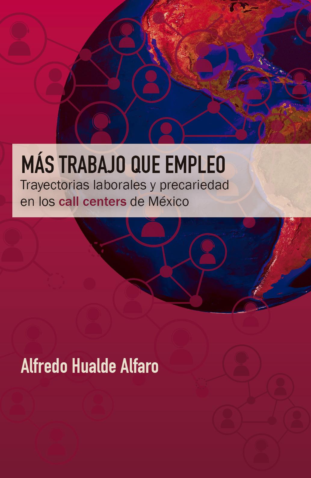 Portada de Más trabajo que empleo. Trayectorias laborales y precariedad en los call centers de México
