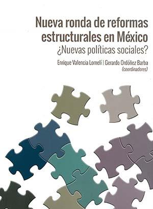Portada de Nueva ronda de reformas estructurales en México ¿Nuevas políticas sociales?