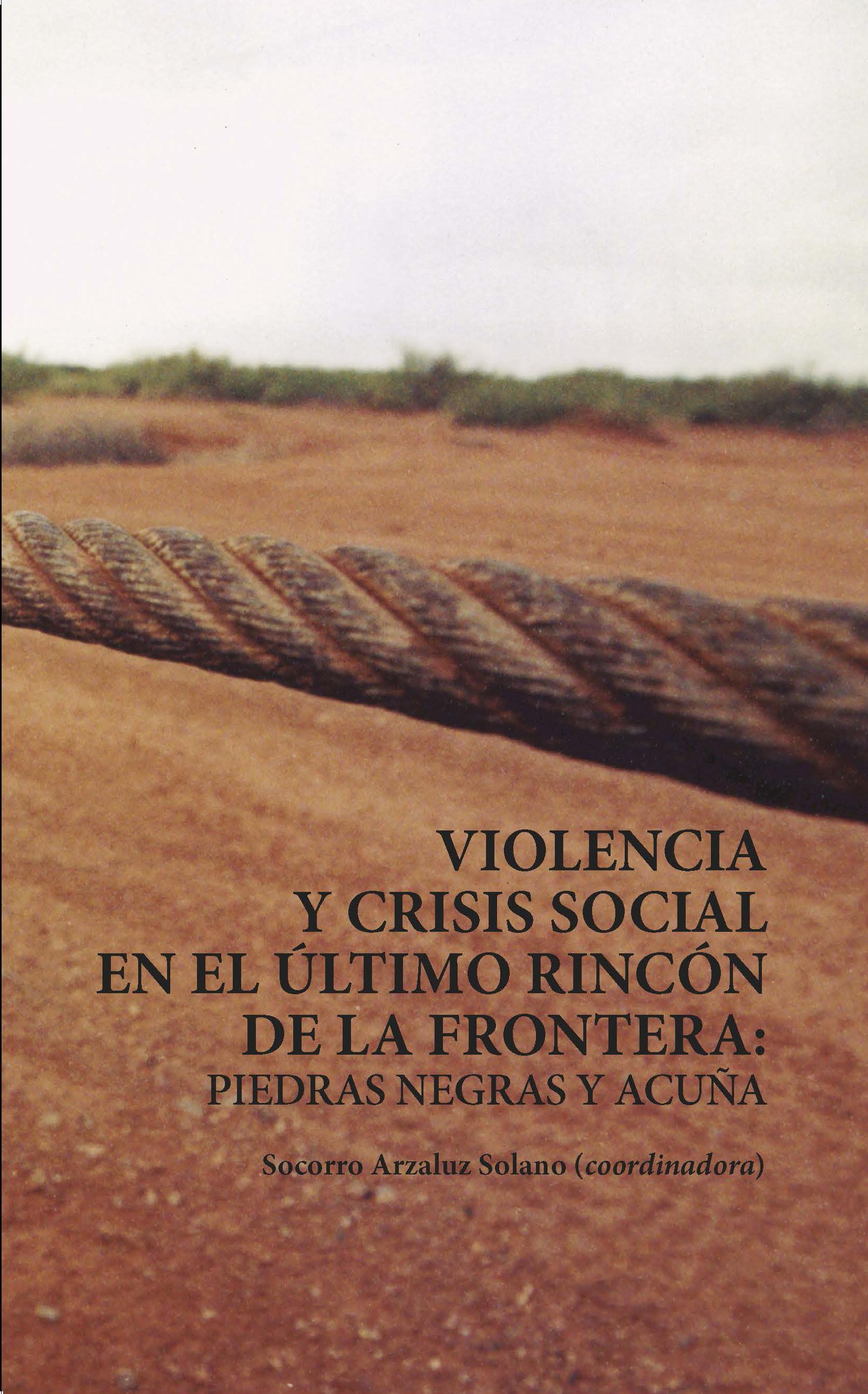 Portada de Violencia y crisis social en el último rincón de la frontera: Piedras Negras y Acuña.