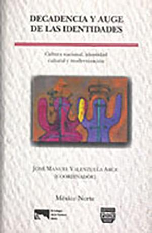 Portada de Decadencia y auge de las identidades: Cultura nacional, identidad cultural y modernización 2da. ed