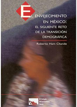 El envejecimiento en México: El siguiente reto de la transición demográfica