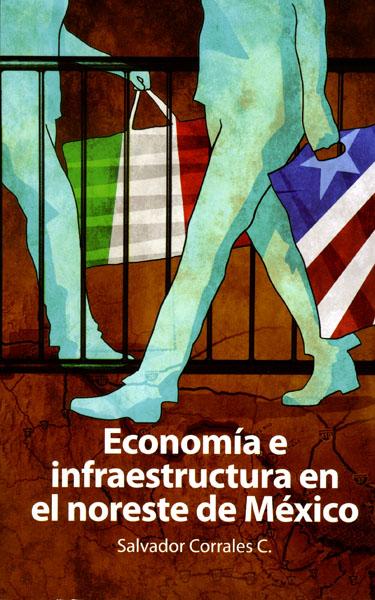 Portada de Economía e infraestructura en el noreste de México