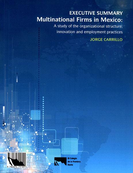 Portada de Resumen ejecutivo. Firmas multinacionales en México: un estudio sobre la estructura organizacional, la innovación y las prácticas de empleo.