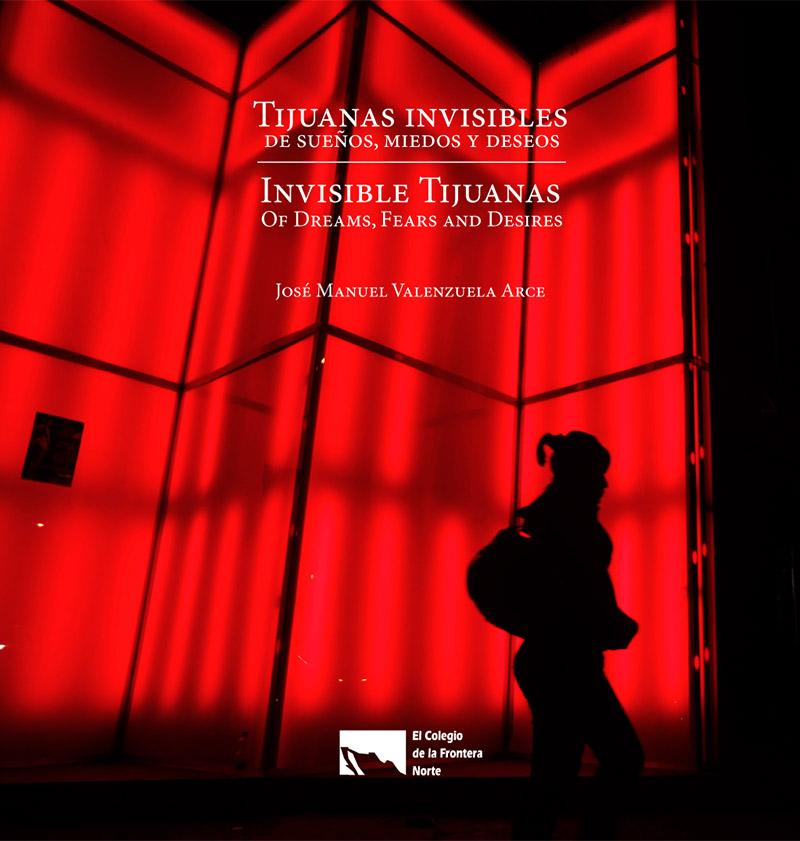 Tijuanas invisibles: De sueños, miedos y deseos