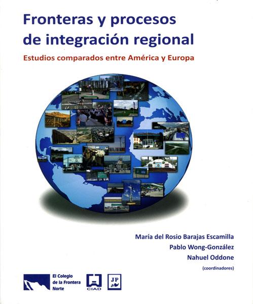 Portada de Fronteras y procesos de integración regional. Estudios comparados entre América y Europa